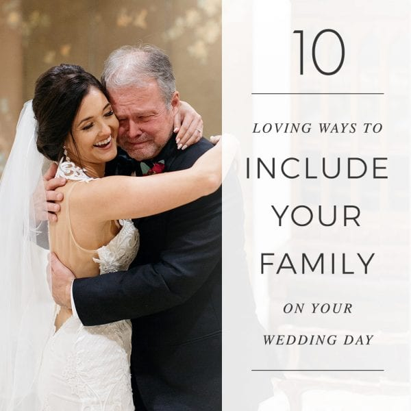 10 Loving Ways To Include Your Family on Your Wedding Day Featured Image