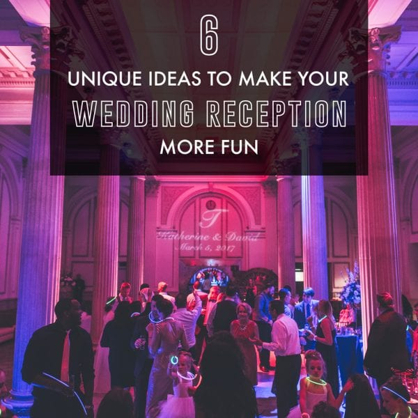 6 Unique Ideas to Make Your Wedding Reception More Fun! Featured Image